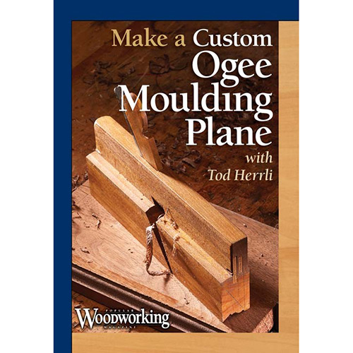 DVD cover for Making a custom ogee moulding plane with tod herrli